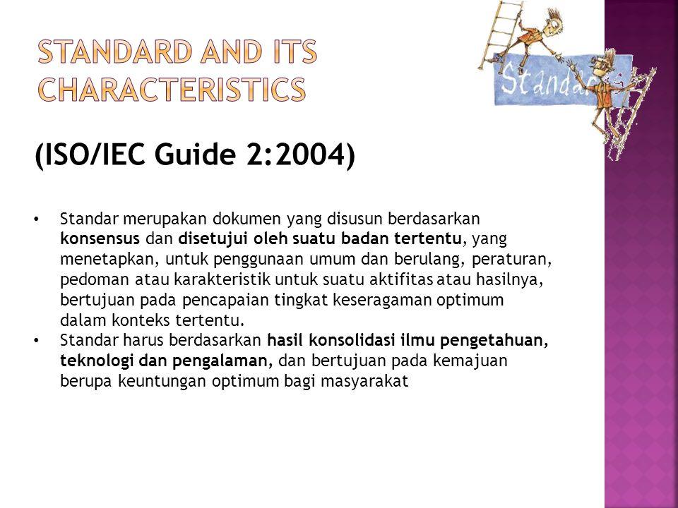 (ISO/IEC Guide 2:2004) Standar merupakan dokumen yang disusun berdasarkan konsensus dan disetujui oleh suatu badan tertentu, yang menetapkan, untuk penggunaan umum dan berulang, peraturan, pedoman atau karakteristik untuk suatu aktifitas atau hasilnya, bertujuan pada pencapaian tingkat keseragaman optimum dalam konteks tertentu.