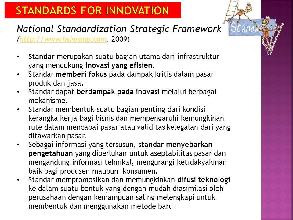 National Standardization Strategic Framework (http://www.bsigroup.com, 2009)http://www.bsigroup.com Standar merupakan suatu bagian utama dari infrastr