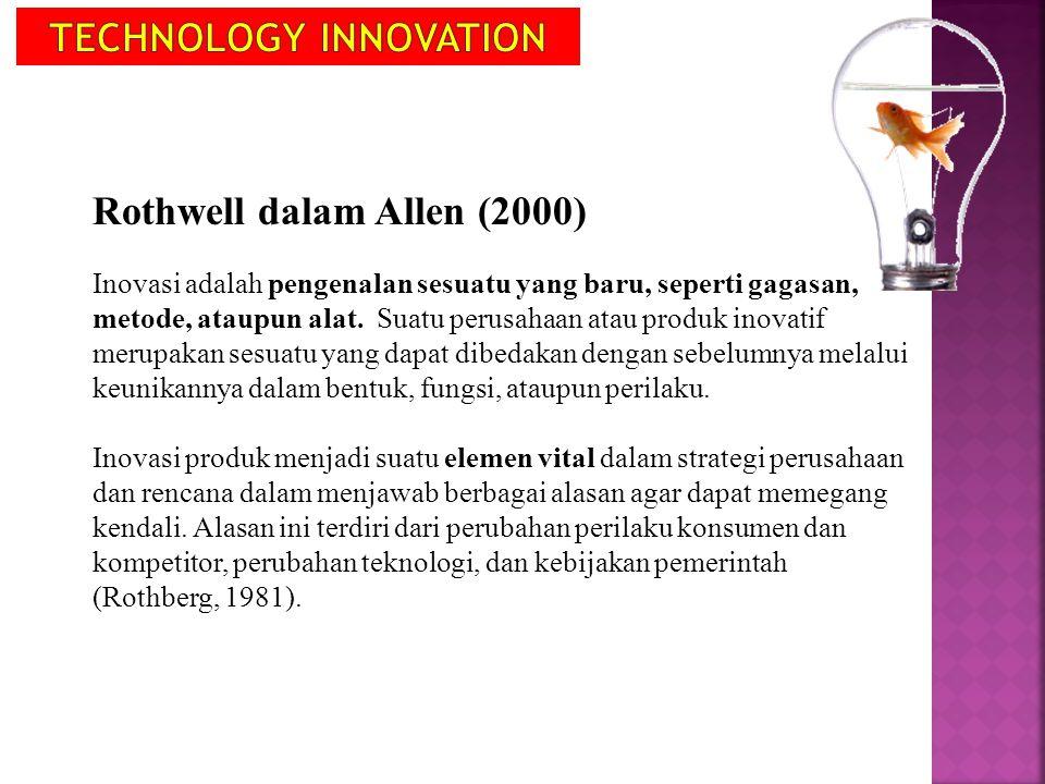 Rothwell dalam Allen (2000) Inovasi adalah pengenalan sesuatu yang baru, seperti gagasan, metode, ataupun alat. Suatu perusahaan atau produk inovatif
