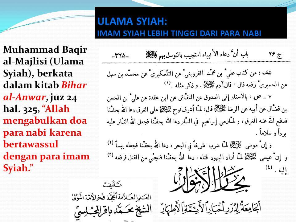 """Muhammad Baqir al-Majlisi (Ulama Syiah), berkata dalam kitab Bihar al-Anwar, juz 24 hal. 325, """"Allah mengabulkan doa para nabi karena bertawassul deng"""