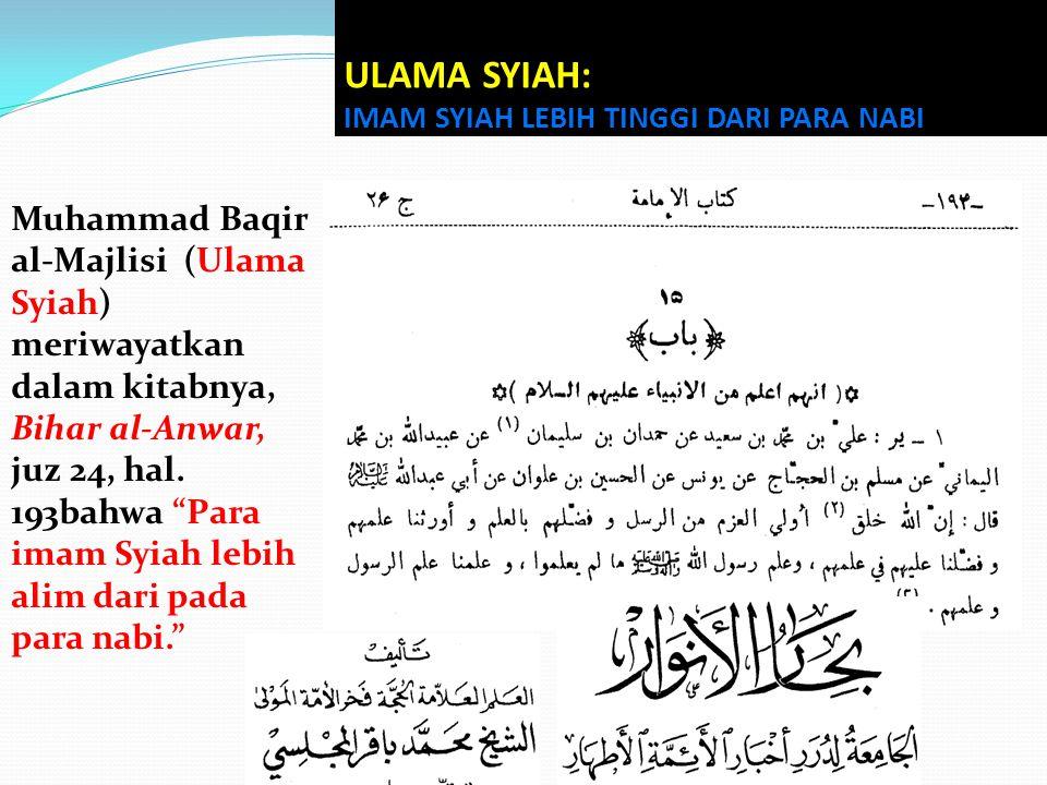 "Muhammad Baqir al-Majlisi (Ulama Syiah) meriwayatkan dalam kitabnya, Bihar al-Anwar, juz 24, hal. 193bahwa ""Para imam Syiah lebih alim dari pada para"