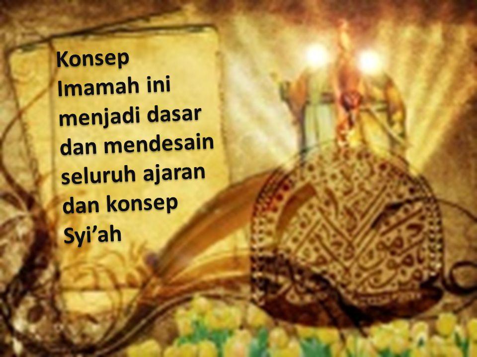 Konsep Imamah ini menjadi dasar dan mendesain seluruh ajaran dan konsep Syi'ah