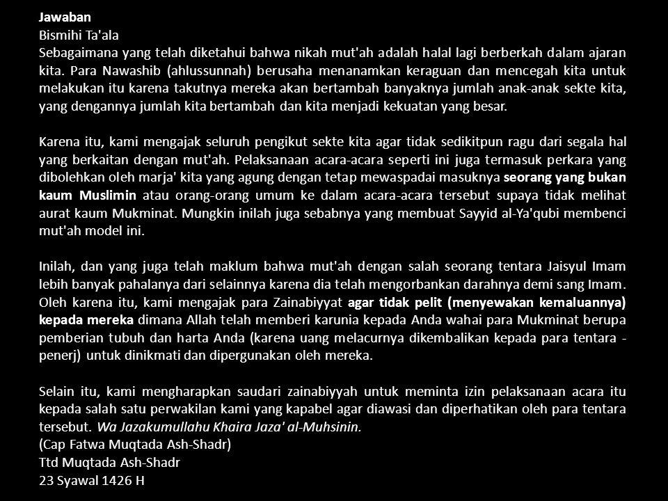 Jawaban Bismihi Ta'ala Sebagaimana yang telah diketahui bahwa nikah mut'ah adalah halal lagi berberkah dalam ajaran kita. Para Nawashib (ahlussunnah)