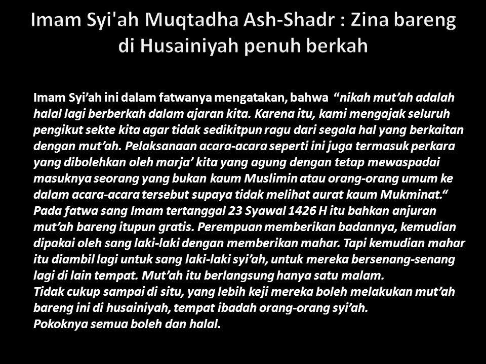 """Imam Syi'ah ini dalam fatwanya mengatakan, bahwa """"nikah mut'ah adalah halal lagi berberkah dalam ajaran kita. Karena itu, kami mengajak seluruh pengik"""