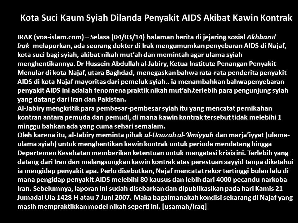 Kota Suci Kaum Syiah Dilanda Penyakit AIDS Akibat Kawin Kontrak IRAK (voa-islam.com) – Selasa (04/03/14) halaman berita di jejaring sosial Akhbarul Ir
