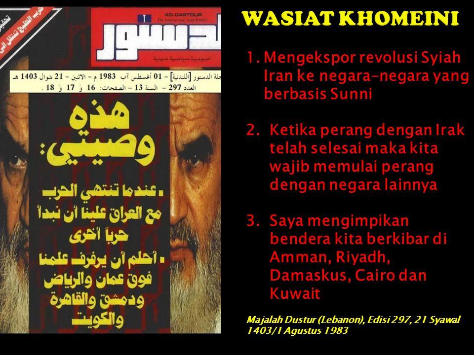 1.Mengekspor revolusi Syiah Iran ke negara-negara yang berbasis Sunni 2.Ketika perang dengan Irak telah selesai maka kita wajib memulai perang dengan