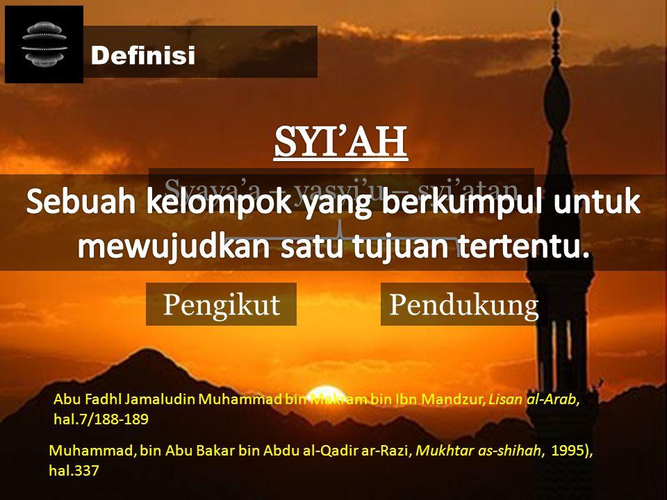 Definisi PengikutPendukung Muhammad, bin Abu Bakar bin Abdu al-Qadir ar-Razi, Mukhtar as-shihah, 1995), hal.337 Syaya'a – yasyi'u – syi'atan Abu Fadhl