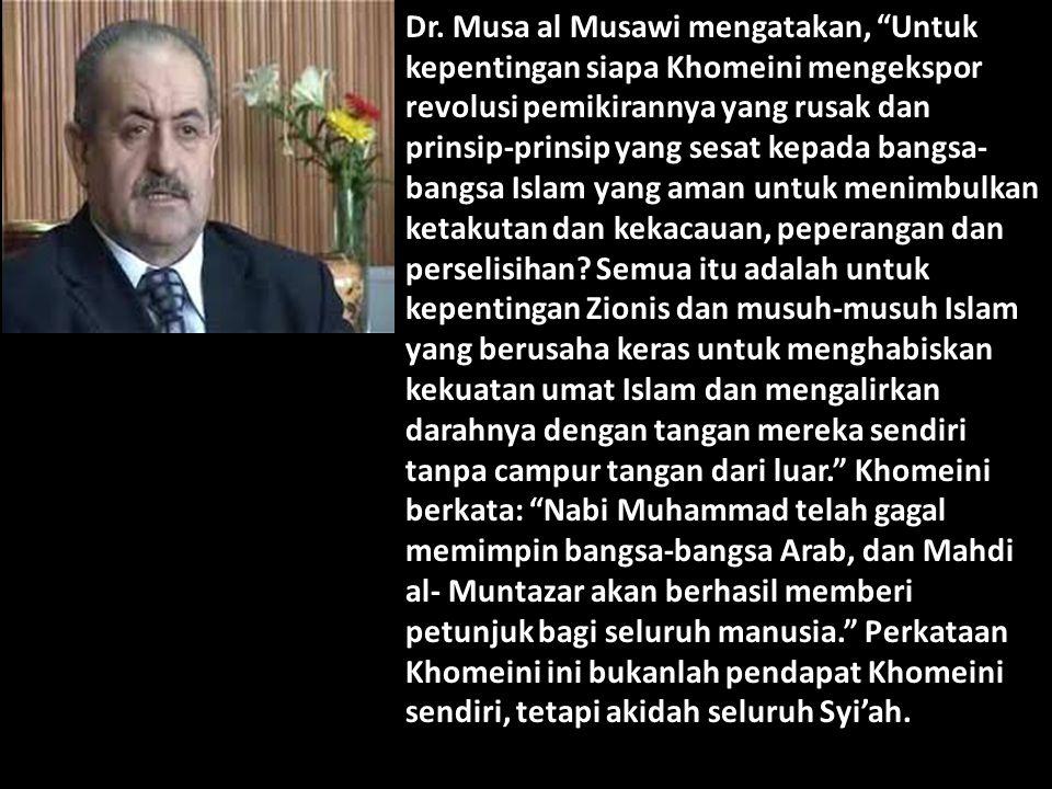 """Dr. Musa al Musawi mengatakan, """"Untuk kepentingan siapa Khomeini mengekspor revolusi pemikirannya yang rusak dan prinsip-prinsip yang sesat kepada ban"""