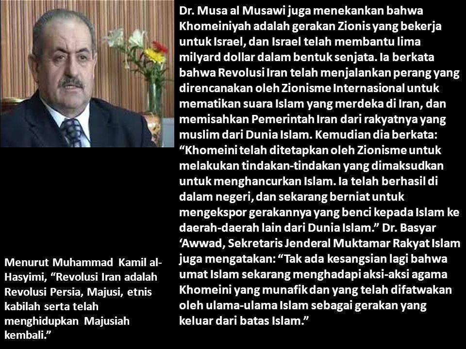 Dr. Musa al Musawi juga menekankan bahwa Khomeiniyah adalah gerakan Zionis yang bekerja untuk Israel, dan Israel telah membantu lima milyard dollar da
