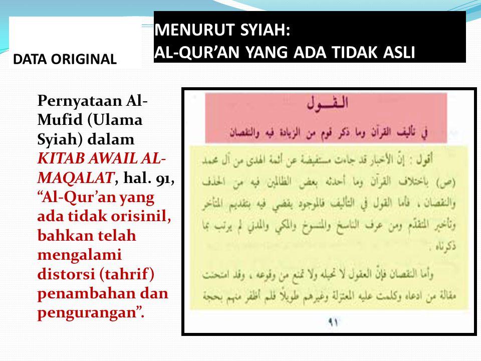 """MENURUT SYIAH: AL-QUR'AN YANG ADA TIDAK ASLI Pernyataan Al- Mufid (Ulama Syiah) dalam KITAB AWAIL AL- MAQALAT, hal. 91, """"Al-Qur'an yang ada tidak oris"""