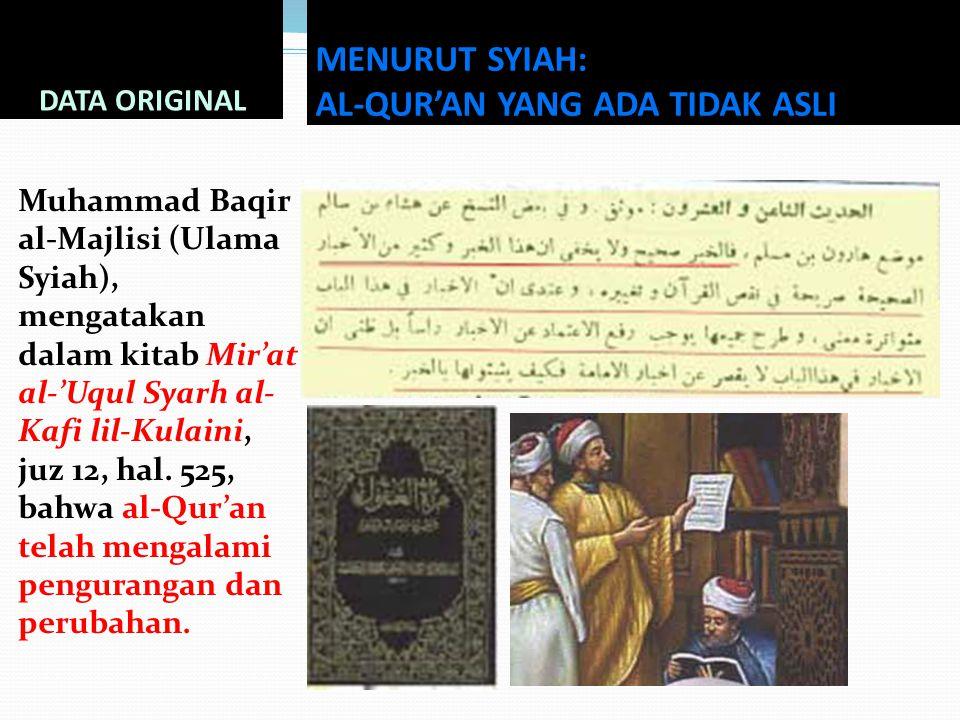 Muhammad Baqir al-Majlisi (Ulama Syiah), mengatakan dalam kitab Mir'at al-'Uqul Syarh al- Kafi lil-Kulaini, juz 12, hal. 525, bahwa al-Qur'an telah me