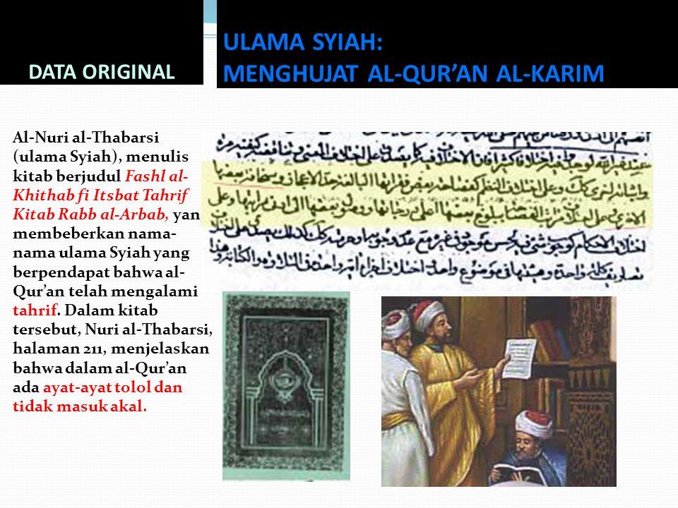 DATA ORIGINAL Al-Nuri al-Thabarsi (ulama Syiah), menulis kitab berjudul Fashl al- Khithab fi Itsbat Tahrif Kitab Rabb al-Arbab, yang membeberkan nama-