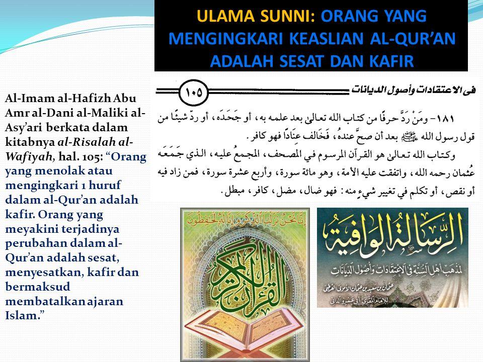 "Al-Imam al-Hafizh Abu Amr al-Dani al-Maliki al- Asy'ari berkata dalam kitabnya al-Risalah al- Wafiyah, hal. 105: ""Orang yang menolak atau mengingkari"