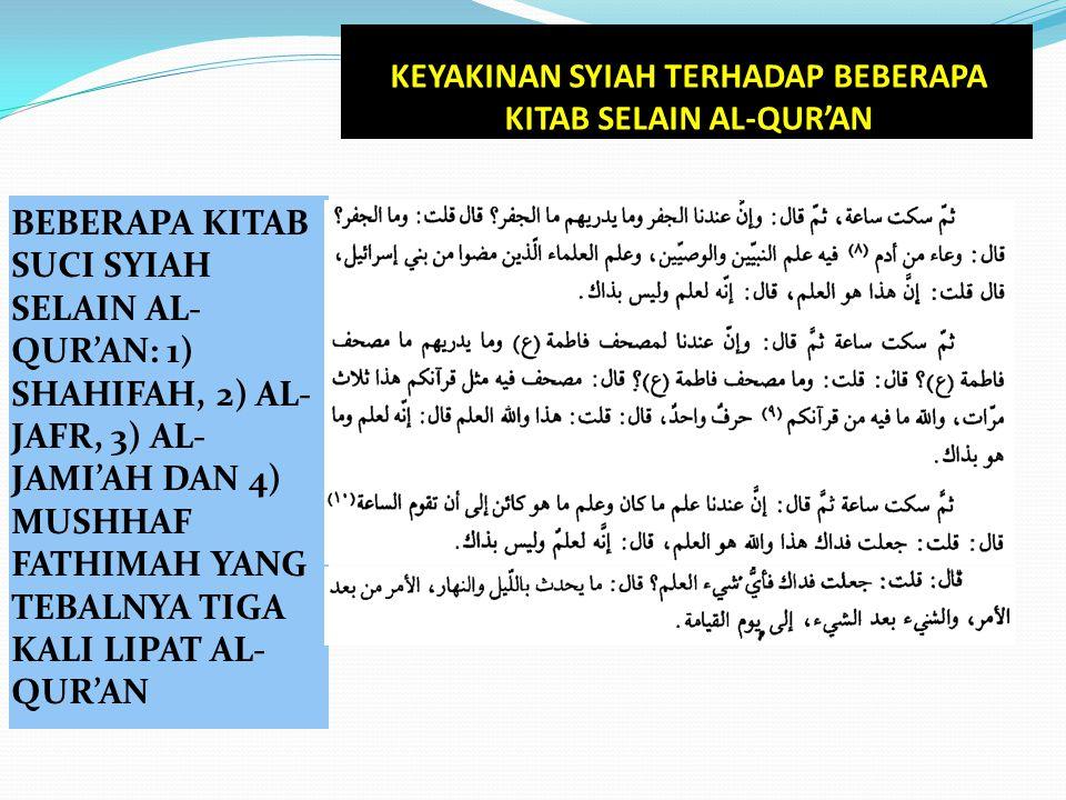 BEBERAPA KITAB SUCI SYIAH SELAIN AL- QUR'AN: 1) SHAHIFAH, 2) AL- JAFR, 3) AL- JAMI'AH DAN 4) MUSHHAF FATHIMAH YANG TEBALNYA TIGA KALI LIPAT AL- QUR'AN