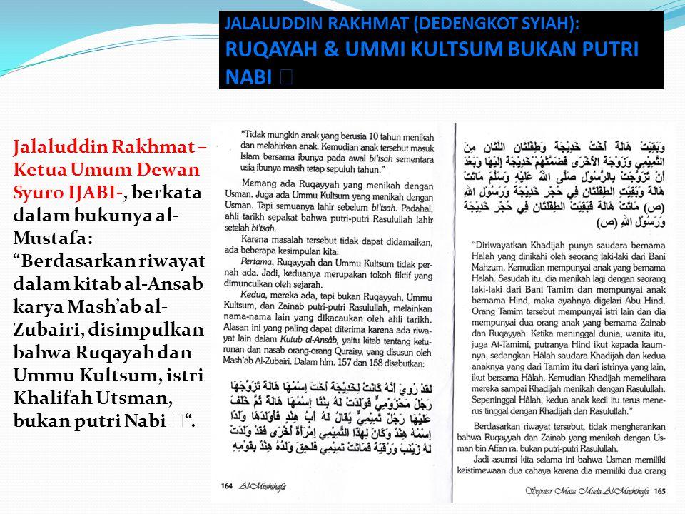 "Jalaluddin Rakhmat – Ketua Umum Dewan Syuro IJABI-, berkata dalam bukunya al- Mustafa: ""Berdasarkan riwayat dalam kitab al-Ansab karya Mash'ab al- Zub"