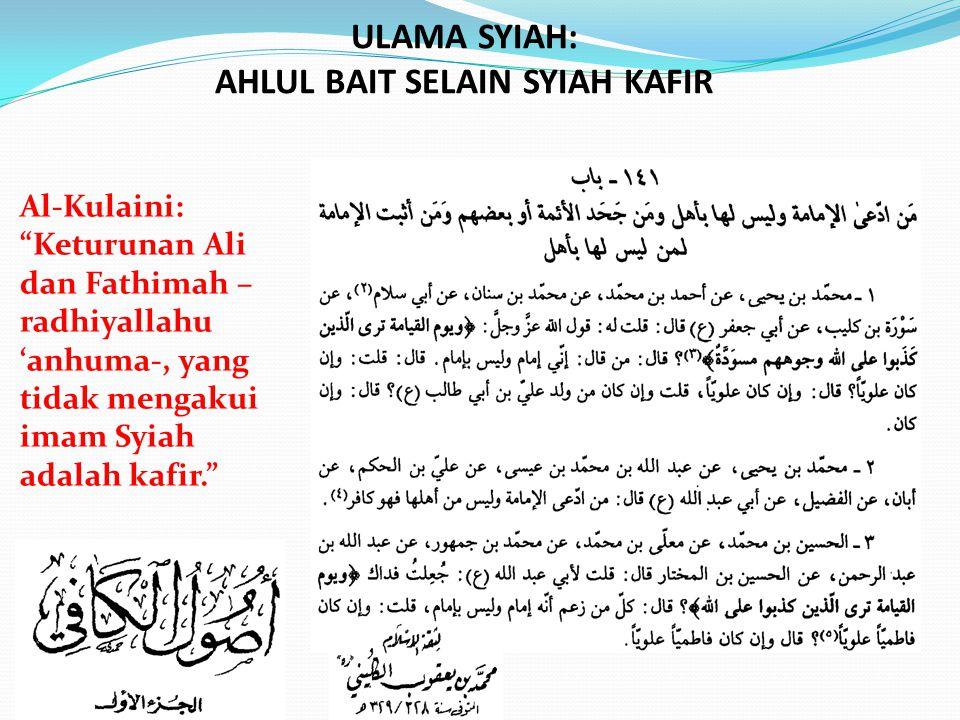 """Al-Kulaini: """"Keturunan Ali dan Fathimah – radhiyallahu 'anhuma-, yang tidak mengakui imam Syiah adalah kafir."""" ULAMA SYIAH: AHLUL BAIT SELAIN SYIAH KA"""