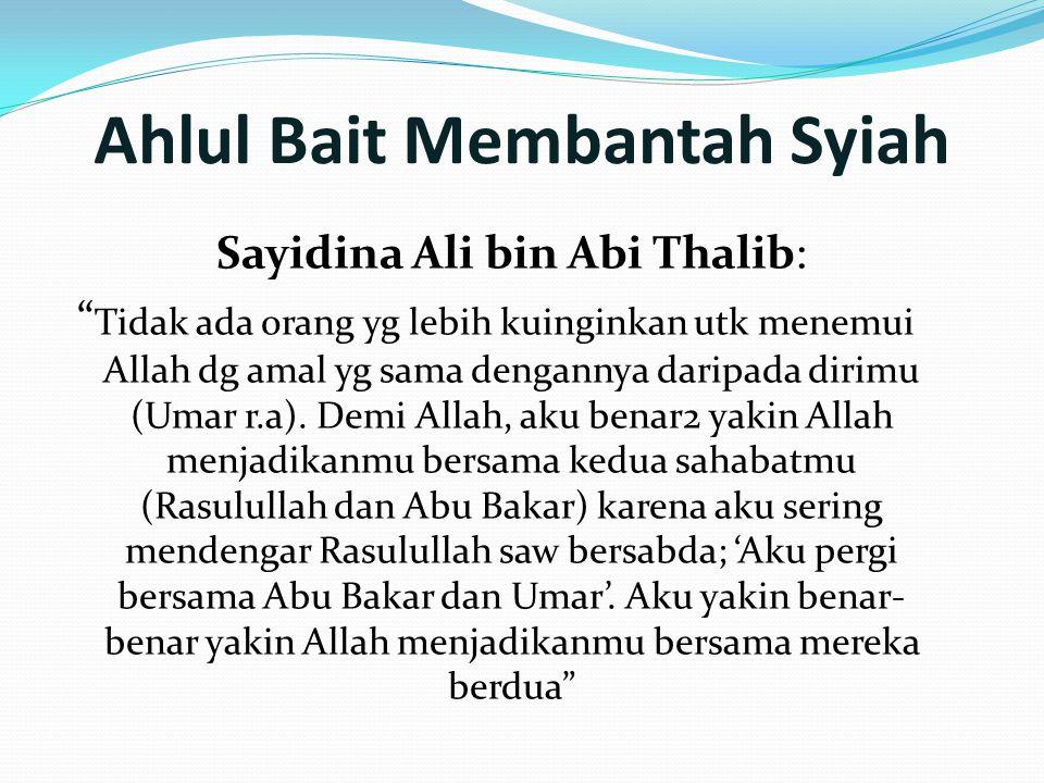 """Ahlul Bait Membantah Syiah Sayidina Ali bin Abi Thalib: """" Tidak ada orang yg lebih kuinginkan utk menemui Allah dg amal yg sama dengannya daripada dir"""