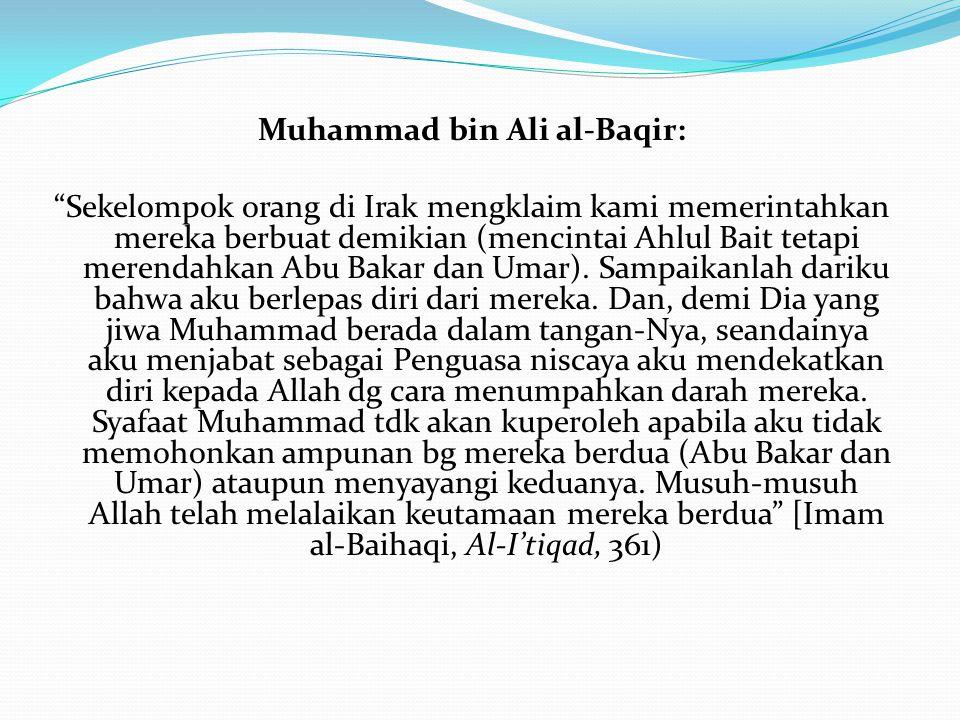 """Muhammad bin Ali al-Baqir: """"Sekelompok orang di Irak mengklaim kami memerintahkan mereka berbuat demikian (mencintai Ahlul Bait tetapi merendahkan Abu"""