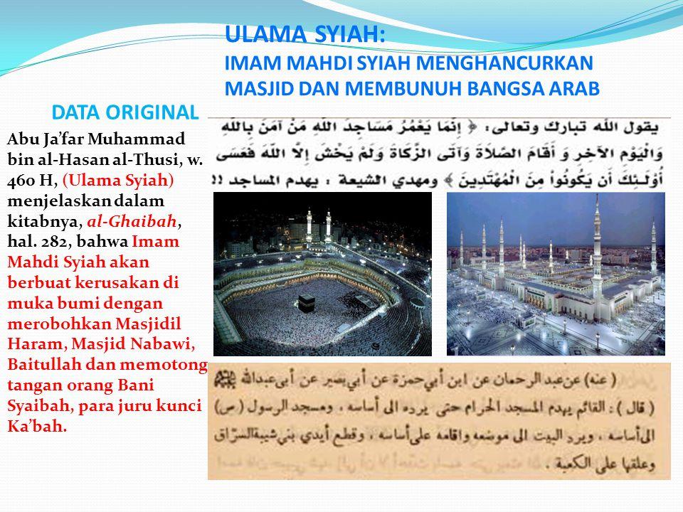 DATA ORIGINAL Abu Ja'far Muhammad bin al-Hasan al-Thusi, w. 460 H, (Ulama Syiah) menjelaskan dalam kitabnya, al-Ghaibah, hal. 282, bahwa Imam Mahdi Sy