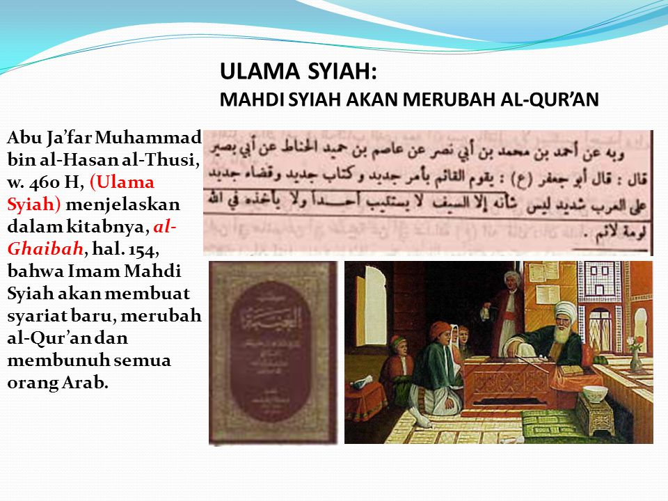 Abu Ja'far Muhammad bin al-Hasan al-Thusi, w. 460 H, (Ulama Syiah) menjelaskan dalam kitabnya, al- Ghaibah, hal. 154, bahwa Imam Mahdi Syiah akan memb