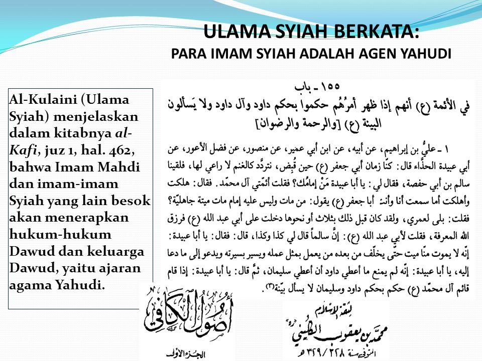 Al-Kulaini (Ulama Syiah) menjelaskan dalam kitabnya al- Kafi, juz 1, hal. 462, bahwa Imam Mahdi dan imam-imam Syiah yang lain besok akan menerapkan hu