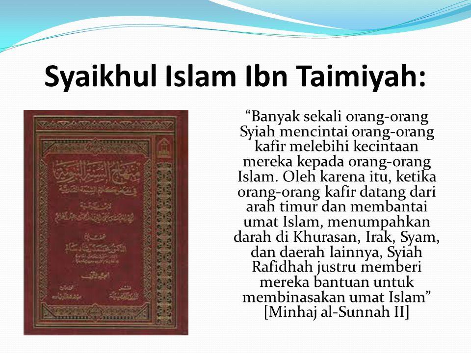 """Syaikhul Islam Ibn Taimiyah: """"Banyak sekali orang-orang Syiah mencintai orang-orang kafir melebihi kecintaan mereka kepada orang-orang Islam. Oleh kar"""