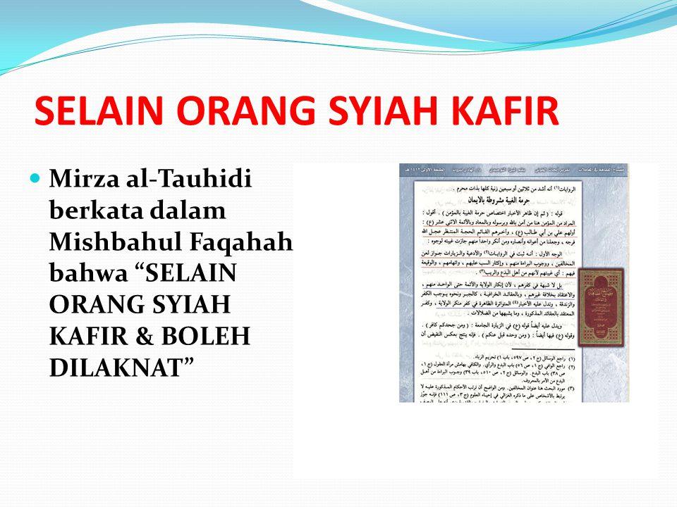 """SELAIN ORANG SYIAH KAFIR Mirza al-Tauhidi berkata dalam Mishbahul Faqahah bahwa """"SELAIN ORANG SYIAH KAFIR & BOLEH DILAKNAT"""""""
