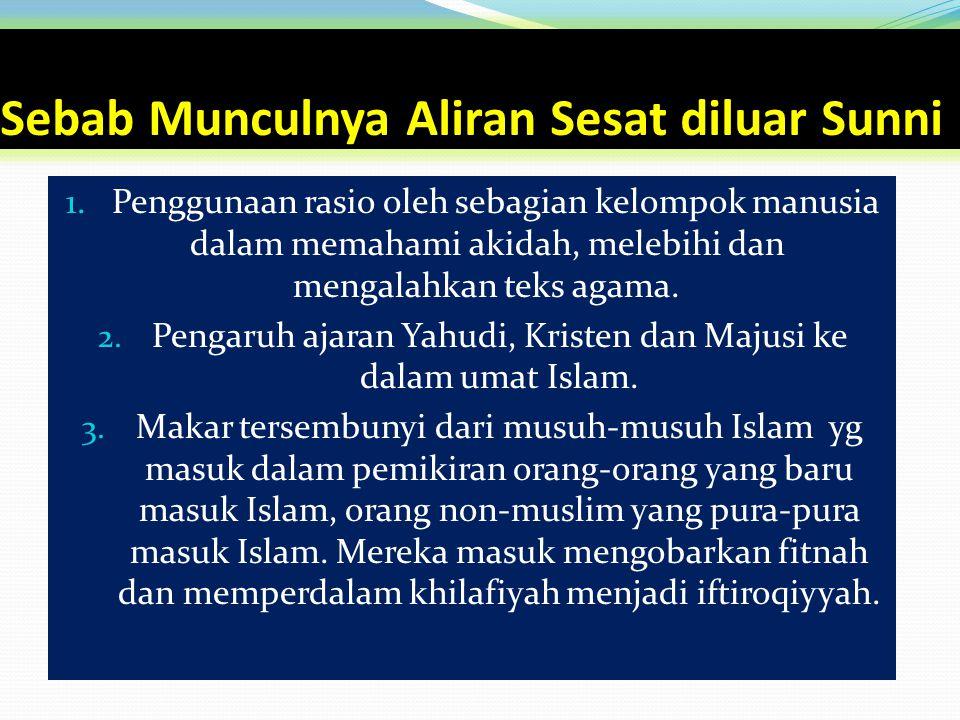 Sebab Munculnya Aliran Sesat diluar Sunni 1. Penggunaan rasio oleh sebagian kelompok manusia dalam memahami akidah, melebihi dan mengalahkan teks agam
