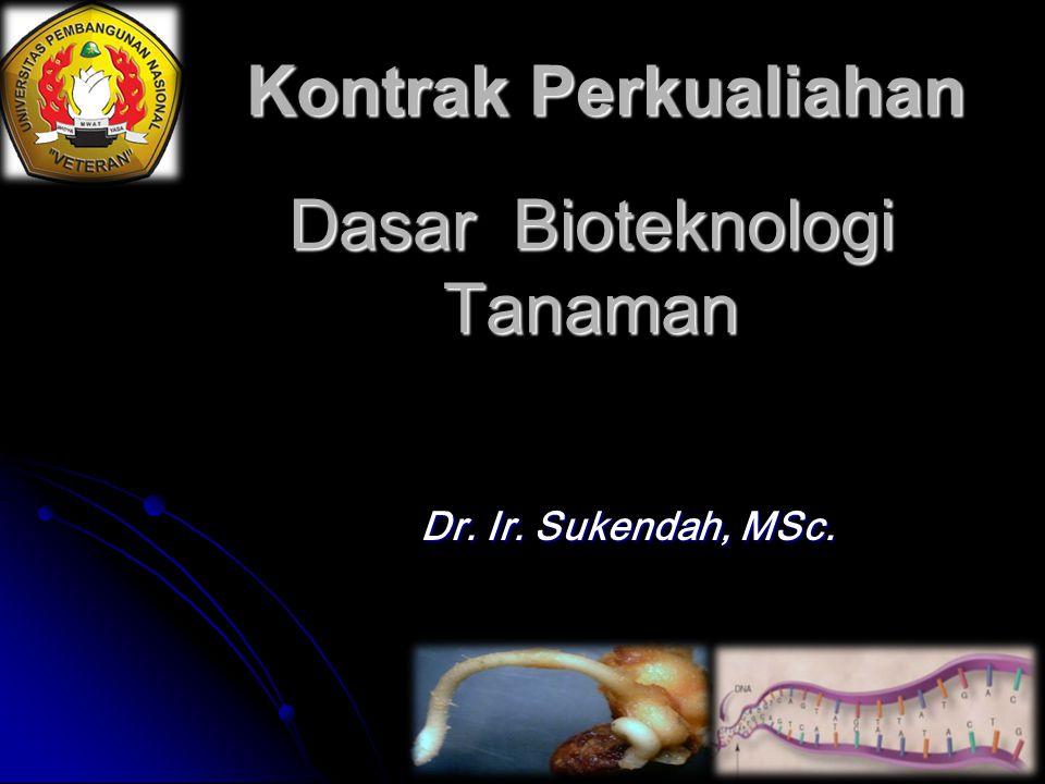 Dasar Bioteknologi Tanaman Dr. Ir. Sukendah, MSc. Kontrak Perkualiahan