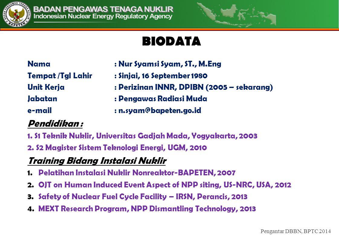 BIODATA Pengantar DBBN, BPTC 2014 Nama : Nur Syamsi Syam, ST., M.Eng Tempat /Tgl Lahir : Sinjai, 16 September 1980 Unit Kerja: Perizinan INNR, DPIBN (