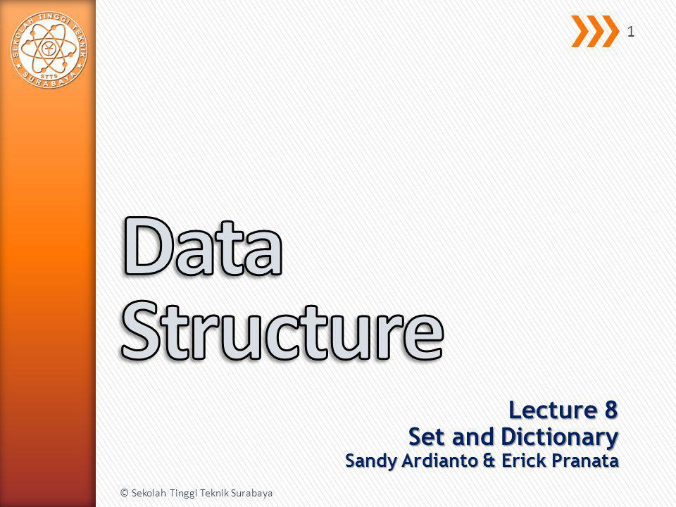 Lecture 8 Set and Dictionary Sandy Ardianto & Erick Pranata © Sekolah Tinggi Teknik Surabaya 1