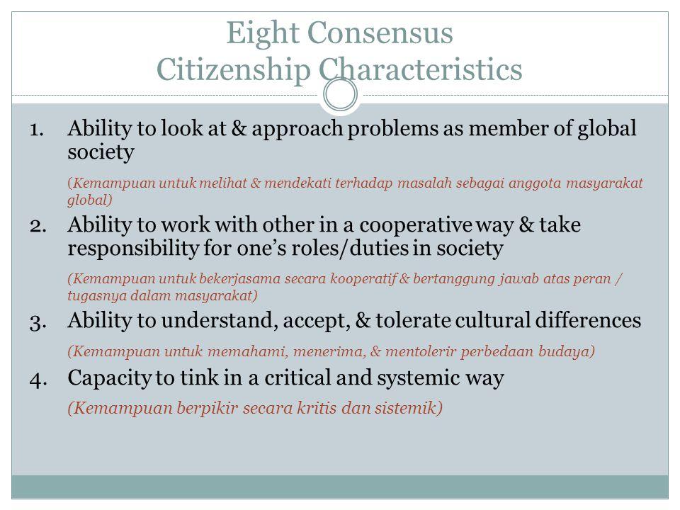 Eight Consensus Citizenship Characteristics 1.Ability to look at & approach problems as member of global society (Kemampuan untuk melihat & mendekati