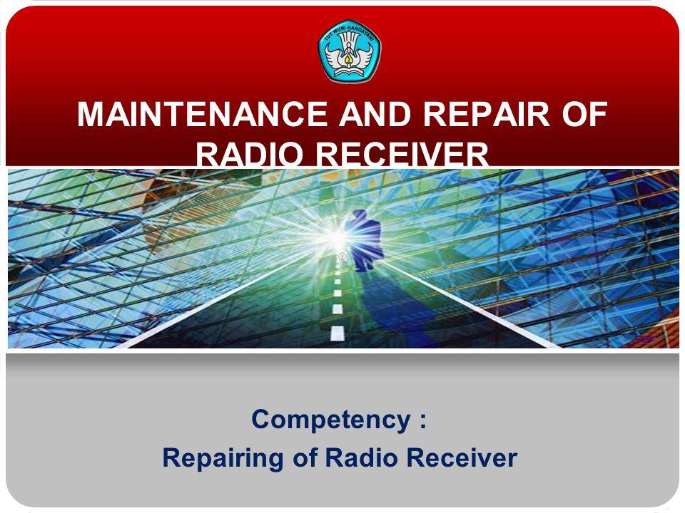 OBJECTIVE Teknologi dan Rekayasa Can find maintenance and repair method of radio receiver