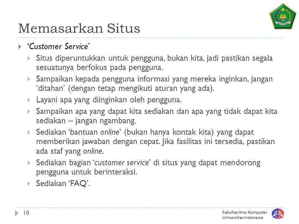 Fakultas Ilmu Komputer Universitas Indonesia 10 Memasarkan Situs  'Customer Service'  Situs diperuntukkan untuk pengguna, bukan kita, jadi pastikan segala sesuatunya berfokus pada pengguna.