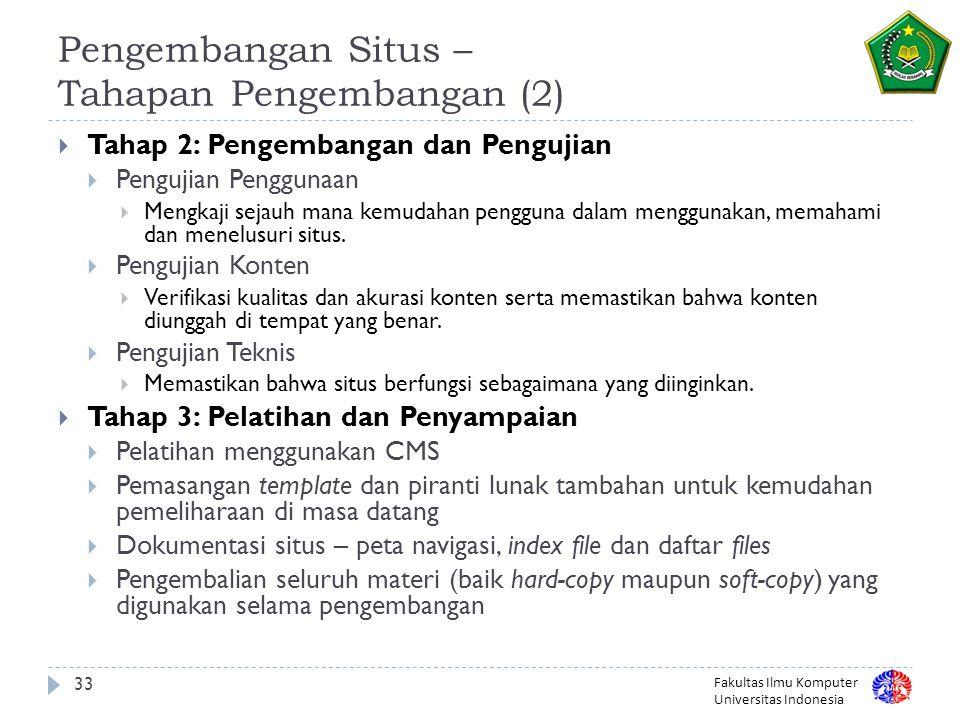 Fakultas Ilmu Komputer Universitas Indonesia 33 Pengembangan Situs – Tahapan Pengembangan (2)  Tahap 2: Pengembangan dan Pengujian  Pengujian Penggunaan  Mengkaji sejauh mana kemudahan pengguna dalam menggunakan, memahami dan menelusuri situs.