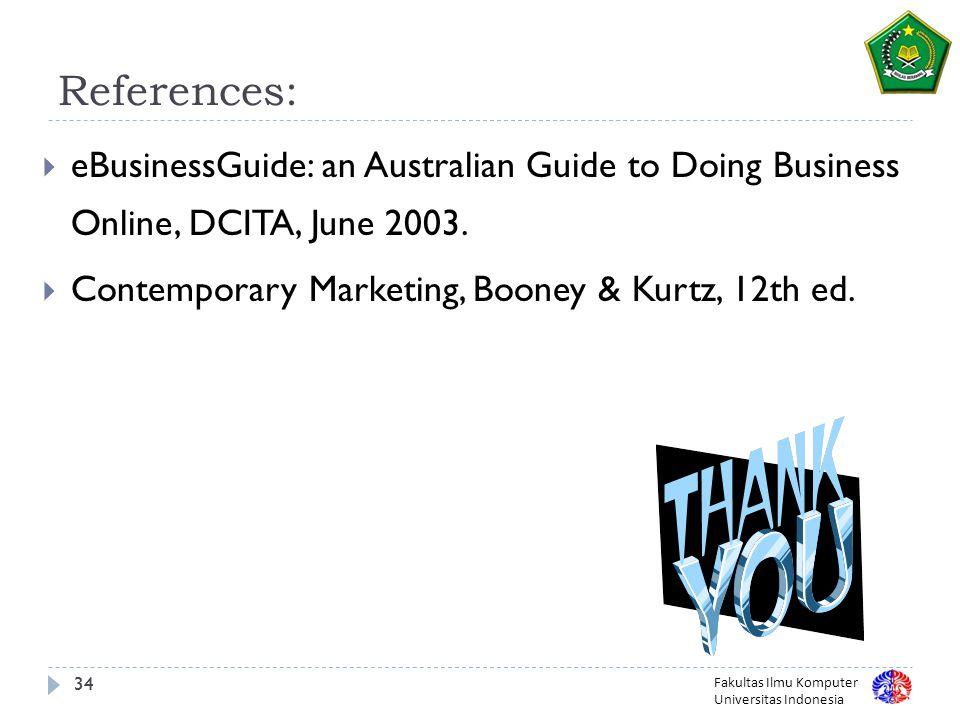 Fakultas Ilmu Komputer Universitas Indonesia 34 References:  eBusinessGuide: an Australian Guide to Doing Business Online, DCITA, June 2003.
