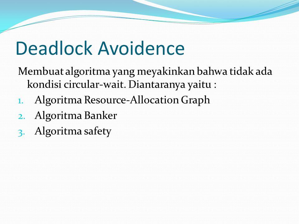 Deadlock Avoidence Membuat algoritma yang meyakinkan bahwa tidak ada kondisi circular-wait. Diantaranya yaitu : 1. Algoritma Resource-Allocation Graph
