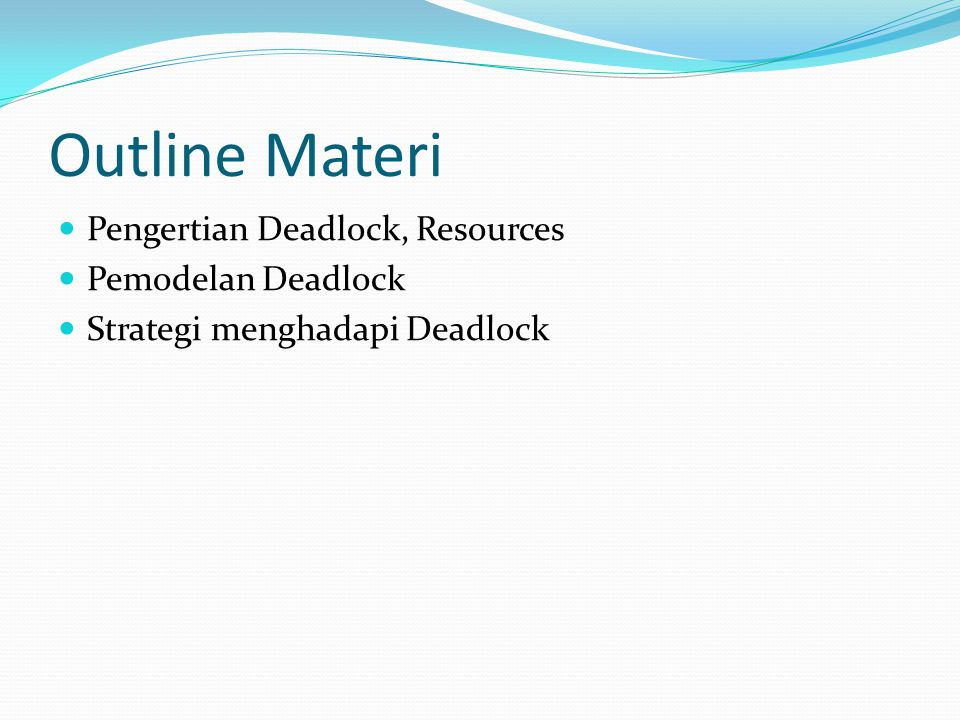 Outline Materi Pengertian Deadlock, Resources Pemodelan Deadlock Strategi menghadapi Deadlock