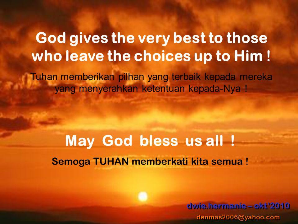 May God bless us all .Semoga TUHAN memberkati kita semua .