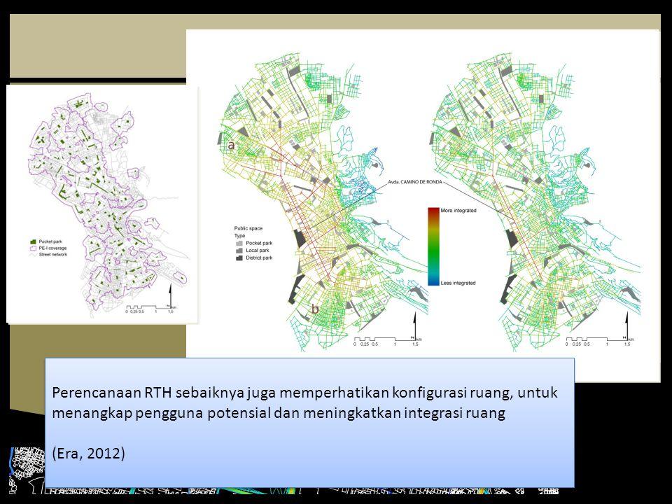 Perencanaan RTH sebaiknya juga memperhatikan konfigurasi ruang, untuk menangkap pengguna potensial dan meningkatkan integrasi ruang (Era, 2012) Perenc