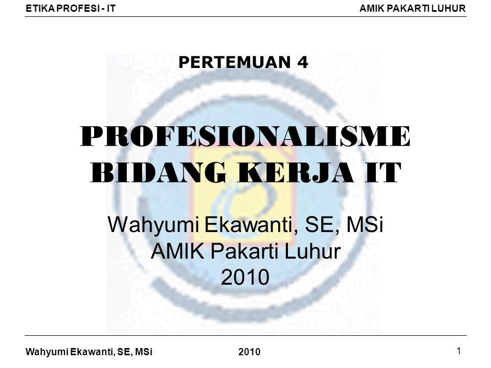 Wahyumi Ekawanti, SE, MSi ETIKA PROFESI - ITAMIK PAKARTI LUHUR 2010 22 Indonesia sebagai anggota SEARCC telah aktif turu serta dalam berbagai kegiatan yang dilaksanakan oleh SEARCC.