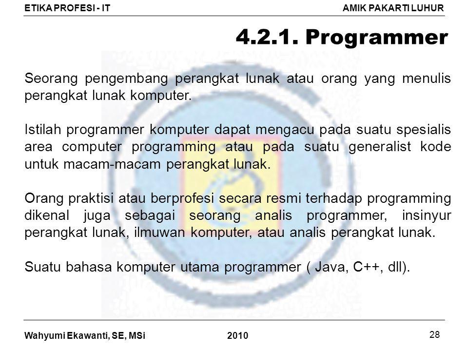 Wahyumi Ekawanti, SE, MSi ETIKA PROFESI - ITAMIK PAKARTI LUHUR 2010 28 4.2.1.