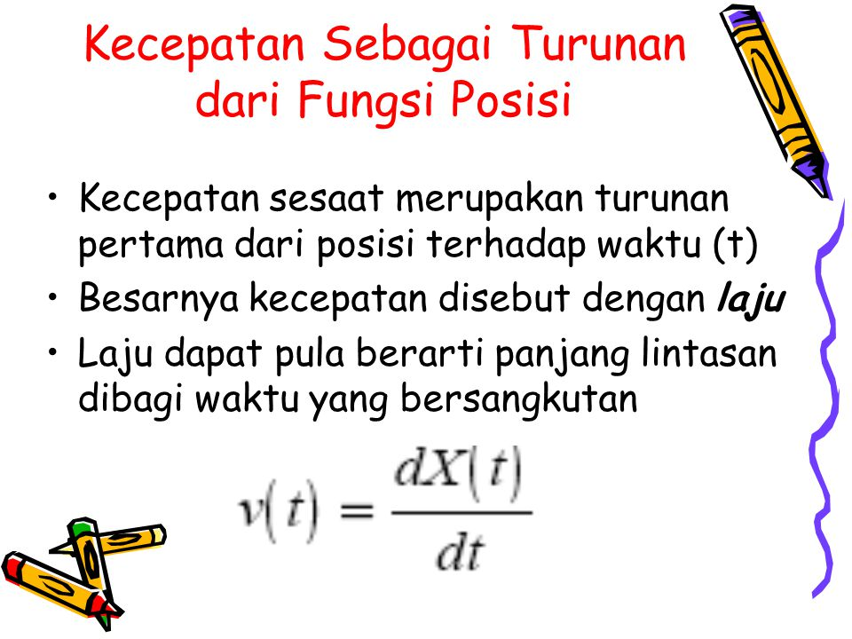 Percepatan merupakan turunan pertama dari kecepatan terhadap waktu (t) atau turunan kedua dari posisi terhadap waktu (t).