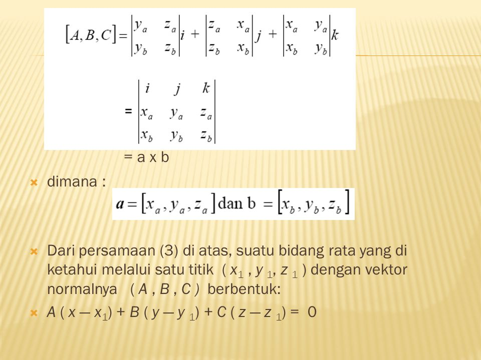  Persamaan (1) dapat ditulis menjadi 3 persamaan :  ……….(2)  yang disebut persamaan parameter bidang rata.