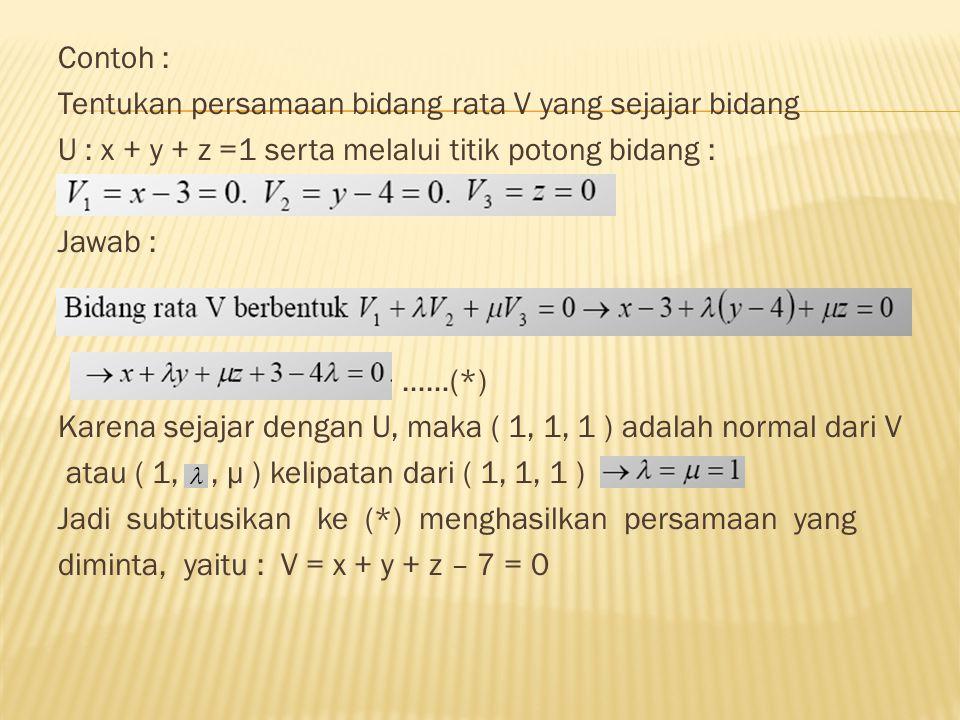 Pandang bidang rata V 1 = 0, V 2 = 0 dan V 3 = 0 yang tidak melalui satu garis lurus yg sama (bukan dalam satu berkas ).