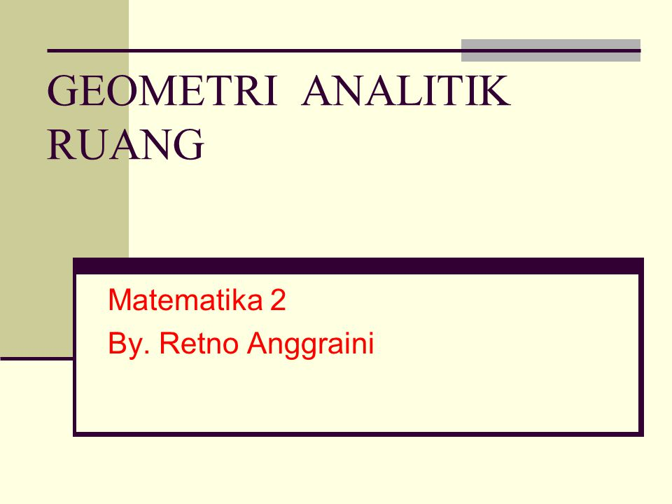 GEOMETRI ANALITIK RUANG Matematika 2 By. Retno Anggraini