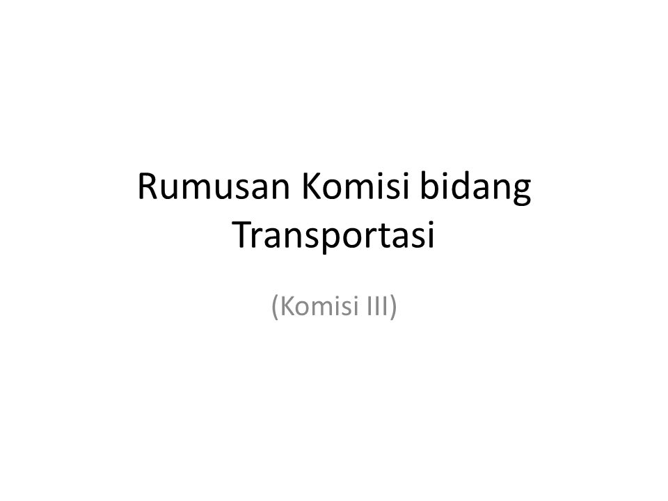 Rumusan Komisi bidang Transportasi (Komisi III)