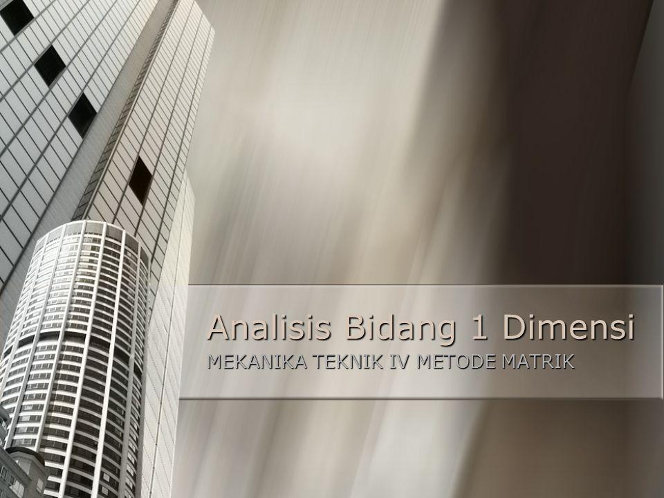 Analisis Bidang 1 Dimensi MEKANIKA TEKNIK IV METODE MATRIK