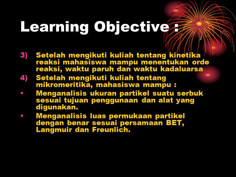 Learning Objective : 3)Setelah mengikuti kuliah tentang kinetika reaksi mahasiswa mampu menentukan orde reaksi, waktu paruh dan waktu kadaluarsa 4)Set