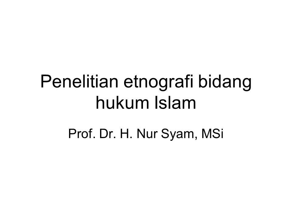 Penelitian etnografi bidang hukum Islam Prof. Dr. H. Nur Syam, MSi